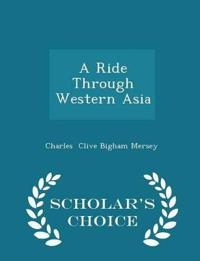 A Ride Through Western Asia - Scholar's Choice Edition