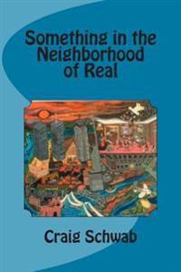 Something in the Neighborhood of Real