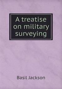 A Treatise on Military Surveying