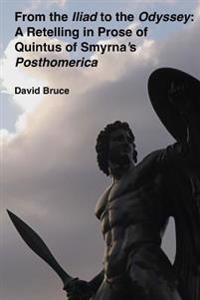 """From the """"Iliad"""" to the """"Odyssey"""": A Retelling in Prose of Quintus of Smyrna's """"Posthomerica"""""""