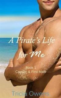 A Pirate's Life for Me Book One: Captain & First Mate