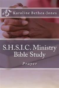 S.H.S.I.C. Ministry Bible Study: Prayer