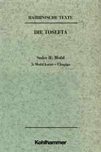 Rabbinische Texte, Erste Reihe: Die Tosefta. Band II: Seder Moed: Band Ii,5: Moed Katan - Re'ijja (Hagiga). Text Und Ubersetzung