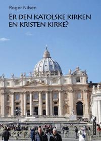 Er den katolske kirken en kristen kirke? - Roger Nilsen pdf epub