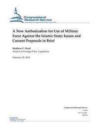 A New Authorization for Use of Military Force Against the Islamic State: Issues and Current Proposals in Brief