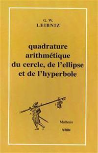 Quadrature Arithmetique Du Cercle, de L'Ellipse Et de L'Hyperbole Et La Trigonometrie Sans Tables Qui En Est Le Corollaire