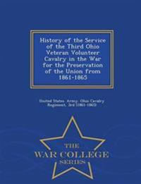 History of the Service of the Third Ohio Veteran Volunteer Cavalry in the War for the Preservation of the Union from 1861-1865 - War College Series