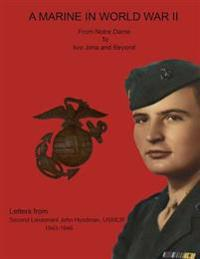 A Marine in World War II from Notre Dame to Iwo Jima and Beyond. Letters from Second Lieutenant John Hyndman, Usmcr 1943-1946