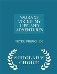 Vagrant Viking My Life and Adventures - Scholar's Choice Edition