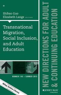 Transnational Migration, Social Inclusion, and Adult Education: New Directions for Adult and Continuing Education, Number 146