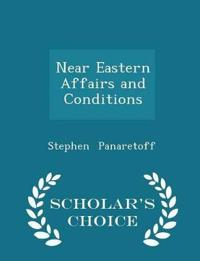 Near Eastern Affairs and Conditions - Scholar's Choice Edition