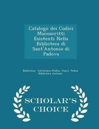 Catalogo Dei Codici Manoscritti Esistenti Nella Biblioteca Di Sant'antonio Di Padova - Scholar's Choice Edition