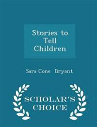 Stories to Tell Children - Scholar's Choice Edition