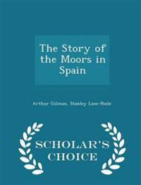 The Story of the Moors in Spain - Scholar's Choice Edition