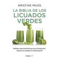 La Biblia de Los Licuados Verdes / The Green Smoothie Bible: 300 Delicious Recipes
