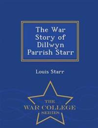 The War Story of Dillwyn Parrish Starr - War College Series
