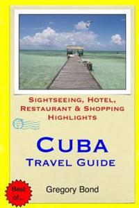 Cuba Travel Guide: Sightseeing, Hotel, Restaurant & Shopping Highlights