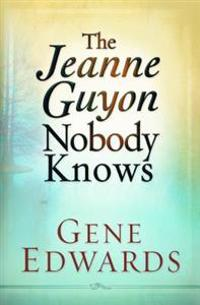 The Jeanne Guyon Nobody Knows