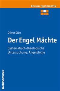 Der Engel Machte: Systematisch-Theologische Untersuchung: Angelologie