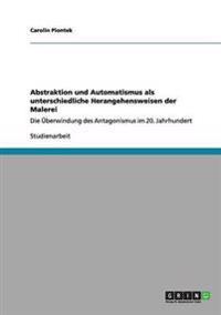 Abstraktion Und Automatismus ALS Unterschiedliche Herangehensweisen Der Malerei