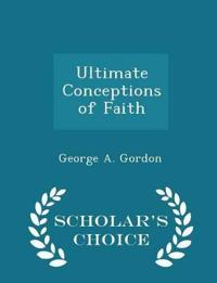 Ultimate Conceptions of Faith - Scholar's Choice Edition