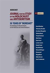 An Anthology of Selected Articles on the Holocaust and Jewish Resistance: Volume 9: 50 Years of ?Moreshet? the Journal for the Study Journal for the S