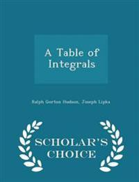 A Table of Integrals - Scholar's Choice Edition