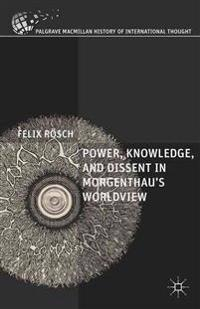 Power, Knowledge, and Dissent in Morgenthau's Worldview
