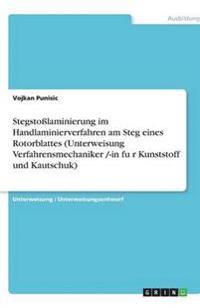 Stegstolaminierung Im Handlaminierverfahren Am Steg Eines Rotorblattes (Unterweisung Verfahrensmechaniker /-In Fu¨r Kunststoff Und Kautschuk)