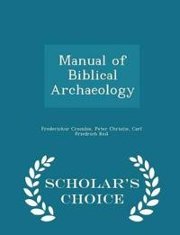 Manual of Biblical Archaeology - Scholar's Choice Edition
