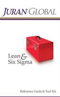 Juran Global Lean and Six SIGMA Reference Guide & Tool Kit