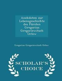 Anekdoten Zur Lebensgeschichte Des Fursten Gregorius Gregoriewitsch Orlow - Scholar's Choice Edition