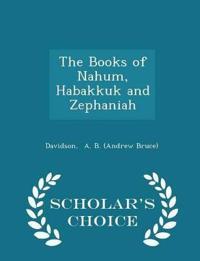The Books of Nahum, Habakkuk and Zephaniah - Scholar's Choice Edition