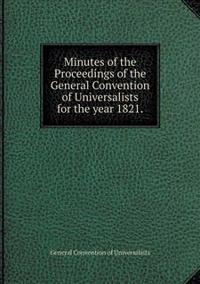 Minutes of the Proceedings of the General Convention of Universalists for the Year 1821
