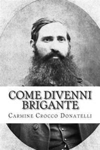 Come Divenni Brigante: Autobiografia Di Carmine Cocco Donatelli