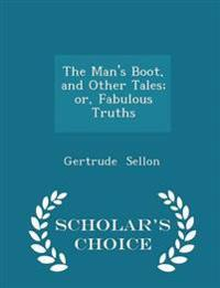 The Man's Boot, and Other Tales; Or, Fabulous Truths - Scholar's Choice Edition