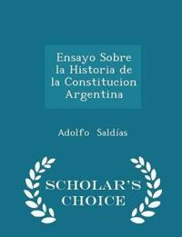 Ensayo Sobre La Historia de La Constitucion Argentina - Scholar's Choice Edition