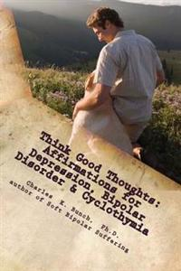 Think Good Thoughts: Affirmations for Depression and Bipolar Disorder / Cyclothymia