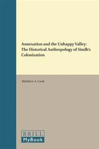 Annexation and the Unhappy Valley: The Historical Anthropology of Sindh's Colonization