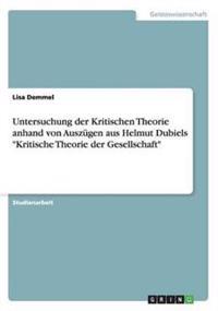 Untersuchung Der Kritischen Theorie Anhand Von Auszugen Aus Helmut Dubiels Kritische Theorie Der Gesellschaft