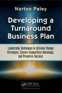 Developing a Turnaround Business Plan: Leadership Techniques to Activate Change Strategies, Secure Competitive Advantage, and Preserve Success