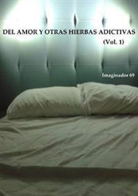 Del Amor y Otras Hierbas Adictivas Vol.1