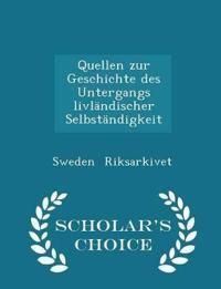 Quellen Zur Geschichte Des Untergangs Livlandischer Selbstandigkeit - Scholar's Choice Edition