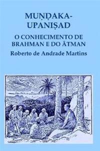 Mundaka Upanisad. O Conhecimento De Brahman e Do Atman