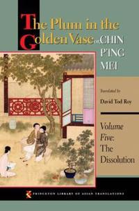 The Plum in the Golden Vase Or, Chin P'Ing Mei, Volume Five: The Dissolution
