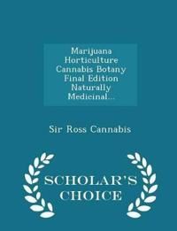 Marijuana Horticulture Cannabis Botany Final Edition Naturally Medicinal... - Scholar's Choice Edition