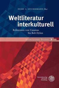 Weltliteratur Interkulturell: Referenzen Von Cusanus Bis Bob Dylan. Fur Dieter Lamping Zum 60. Geburtstag