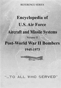 Encyclopedia of U.S. Air Force Aircraft and Missile Systems: Post-World War II Bombers 1945-1973