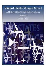 Winged Shield, Winged Sword: A History of the United States Air Force, Volume I, 1907-1950
