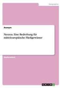 Neozoa. Eine Bedrohung Fur Mitteleuropaische Fliegewasser